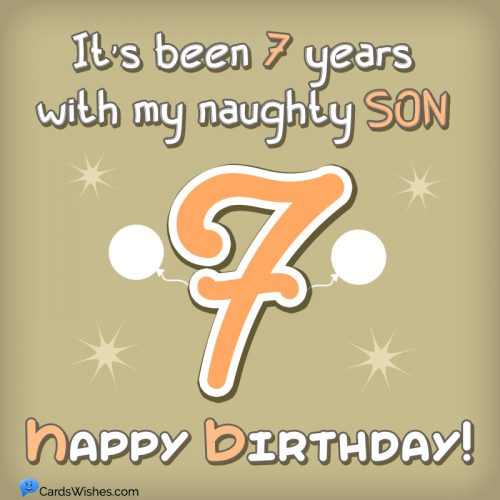 It's been 7 years with my naughty son. Happy Birthday!