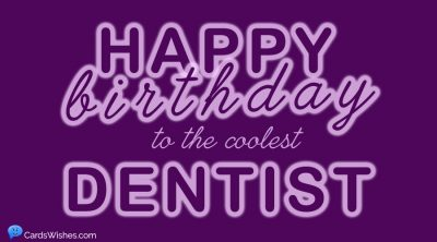 Happy Birthday to the coolest dentist.