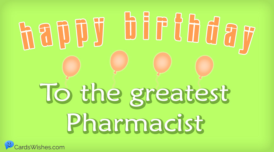 Happy Birthday to the greatest pharmacist.