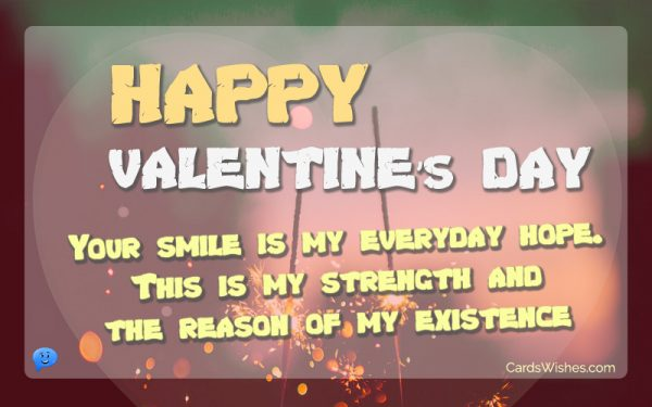 Happy Valentine's Day! Your smile is my everyday hope.