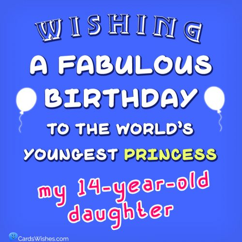 Wishing a fabulous birthday to the world's youngest princess, my 14-year-old daughter.