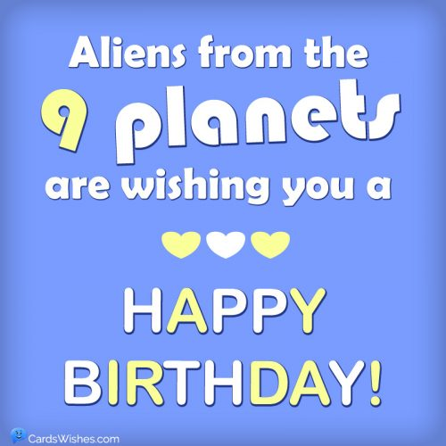 Aliens from the 9 planets are wishing you a happy birthday.