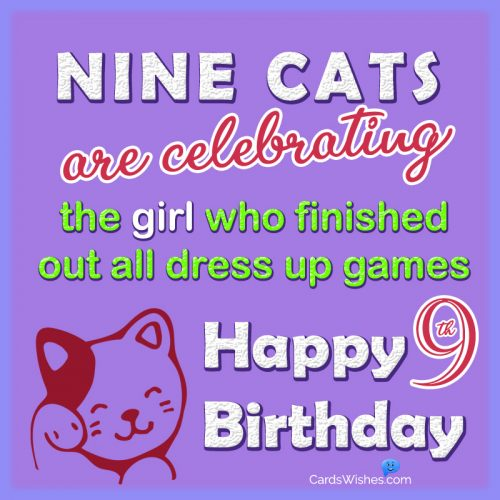 Nine cats are celebrating the girl who finished out all dress up games.