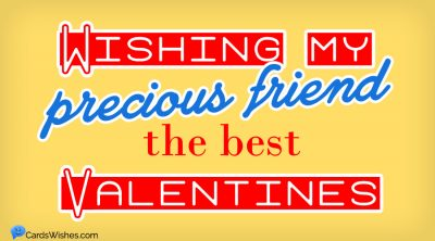 Wishing my precious friend the best Valentine.