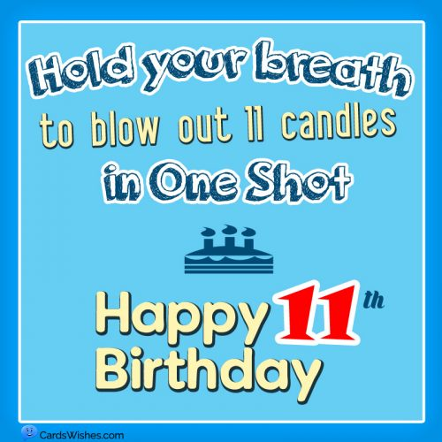 Hold your breath to blow out 11 candles in one shot. Happy 11th Birthday!