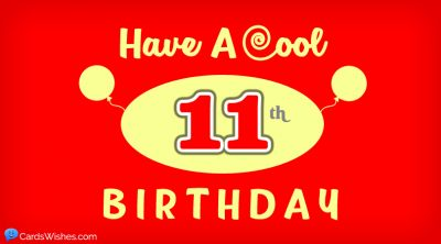 Have a cool 11th birthday.