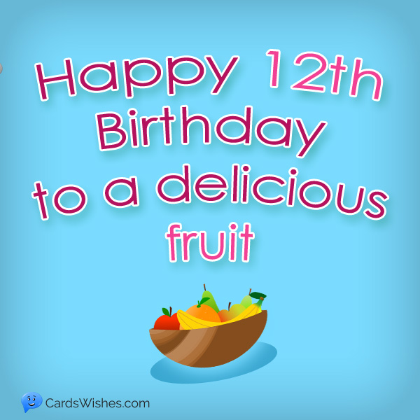 Happy 12th Birthday to a delicious fruit.