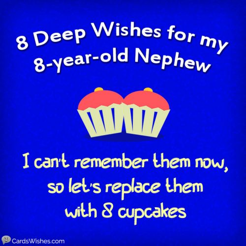 8 deep wishes for my 8-year-old nephew, I can't remember them, so let's replace them with 8 cupcakes.