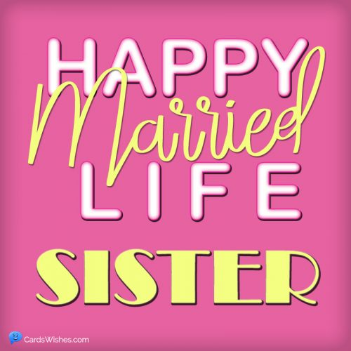 Happy Married Life Sister!