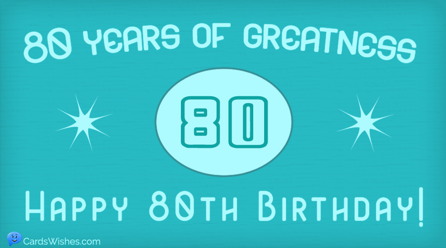 80 years of greatness! Happy 80th Birthday!