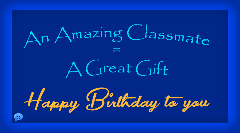 An amazing classmate = a great gift. Happy Birthday to you!