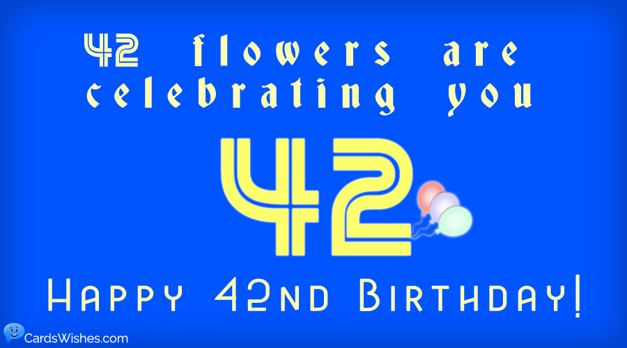 42 flowers are celebrating you. Happy 42nd Birthday!