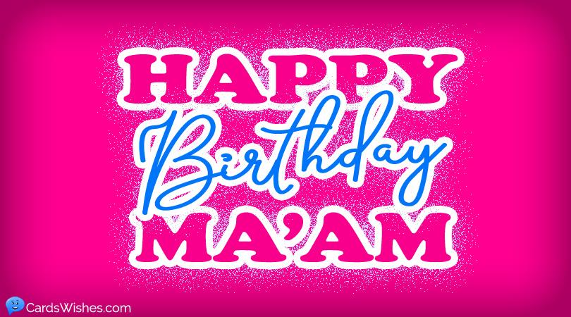 Happy Birthday Ma'am!