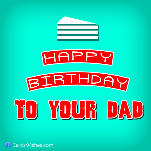 Happy Birthday to your dad!