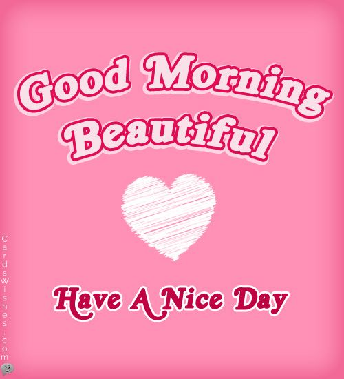 Good morning beautiful. Have a nice day.