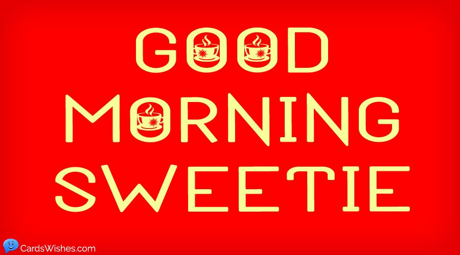 Good Morning Sweetie!