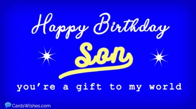 Happy Birthday, Son! You're a gift to my world.