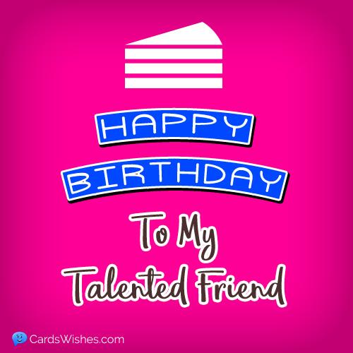 Happy Birthday to my talented friend.