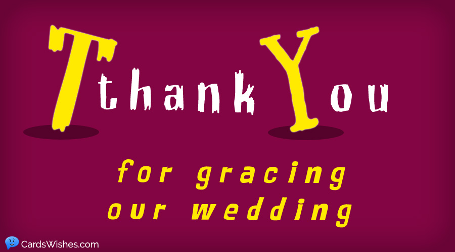 Thank you for gracing our wedding.