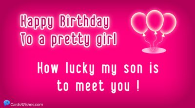Happy Birthday to a pretty girl. How lucky my son is to meet you.