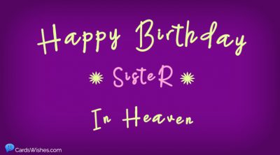 Happy Birthday sister in heaven!